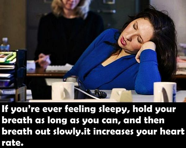 if you're ever feeling sleepy, hold your breath as long as you can, and then breath out slowly, it increases your heart rate.