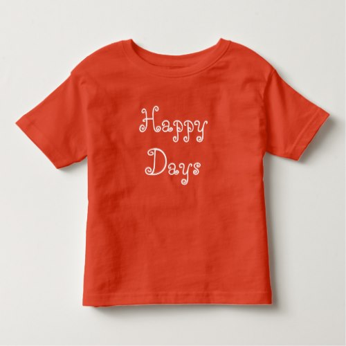 Happy Days | Fun Orange Toddler T-Shirt