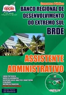 Apostila Impressa BRDE - Banco Regional de Desenvolvimento do Extremo Sul - para Assistente Administrativo - Digital PDF.