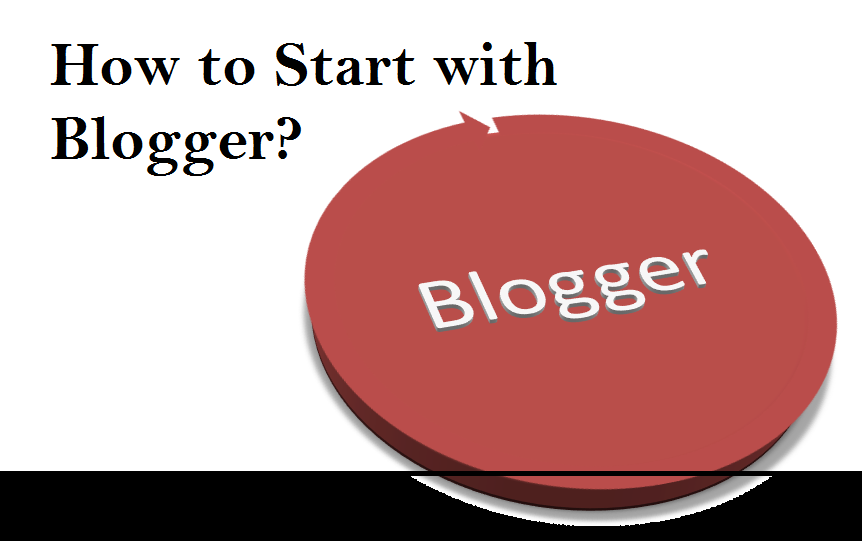 How to Start with Blogger?