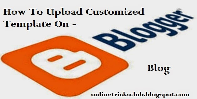how_to_upload_customized_template_on_blog_latest_full_guide