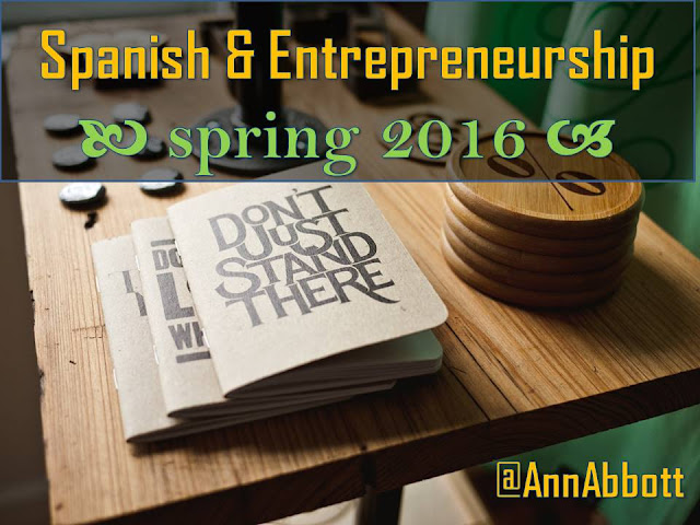 SPAN 332 Spanish and Entrepreneurship Spring 2016 @AnnAbbott with a picture of a table and some printing work to convey the idea of creativity and work required by social entrepreneurship