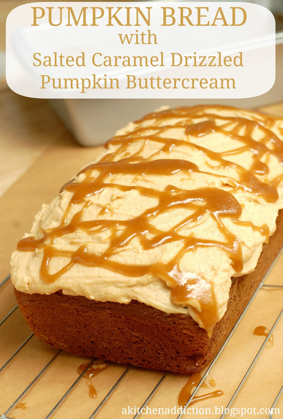 Pumpkin Bread with Salted Caramel Drizzled Pumpkin Buttercream - A ...