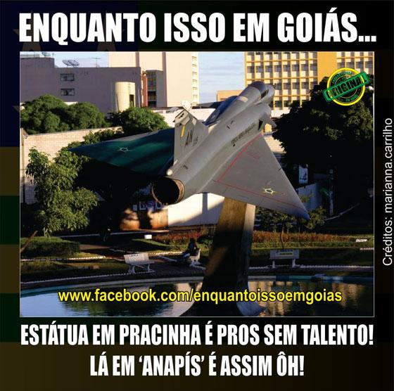 MOTIVACIONAIS: Enquanto isso em Goiás... - Estatua em pracinha é para os fracos, em Anápolis é avião caça...