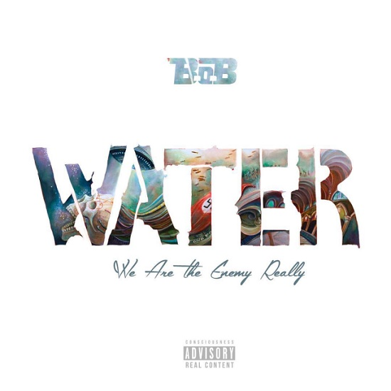 Mixtape: B.o.B - WATER (We Are The Enemy Really)