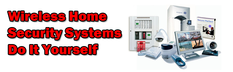 Wireless Home Security Systems Do It Yourself