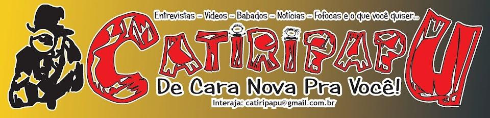CATIRIPAPU - De Cara Nova Pra Você!