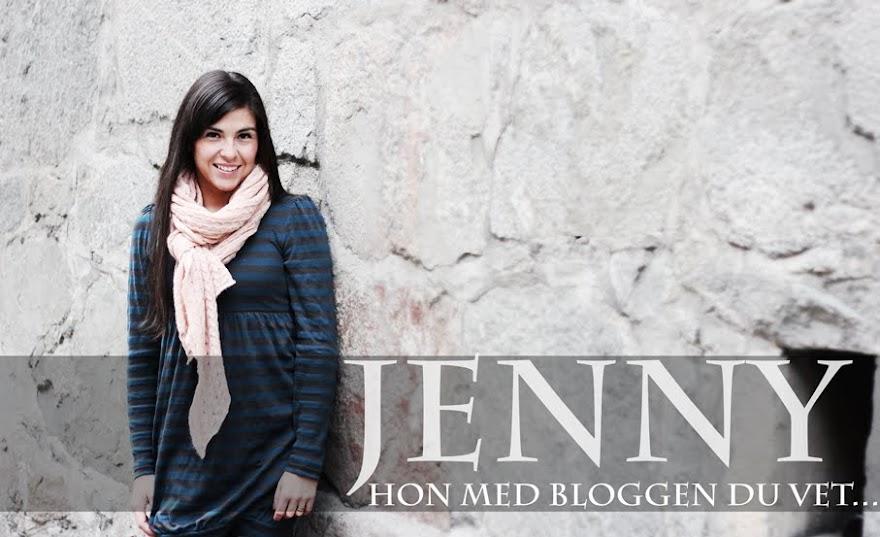 Jenny, hon med bloggen du vet...