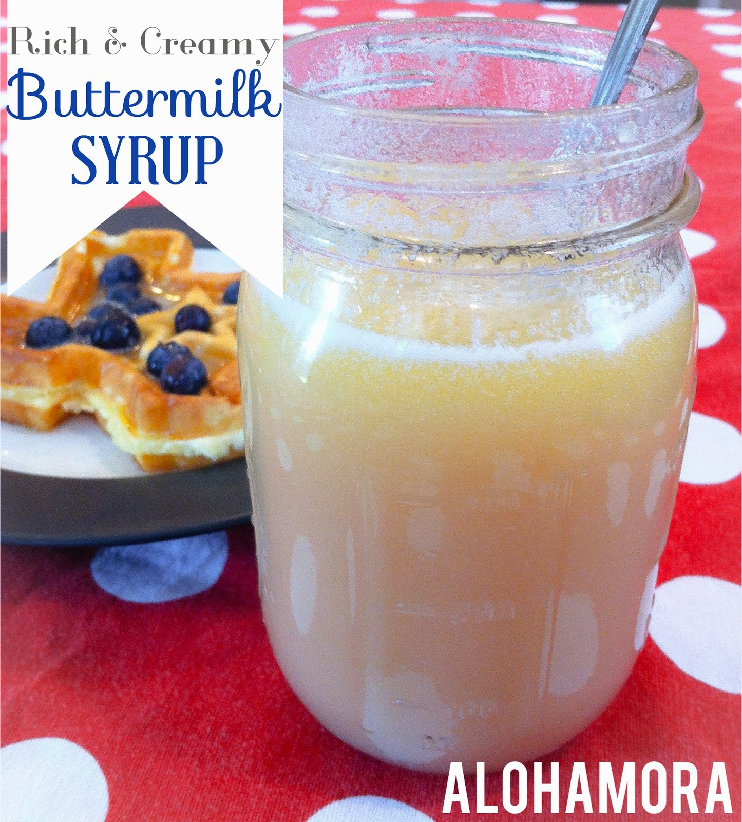 Rich and Creamy Buttermilk Syrup aka the most delicious syrup ever for waffles, pancakes, and more.  Plus, it is so easy to make. Alohamora Open a Book http://www.alohamoraopenabook.blogspot.com/