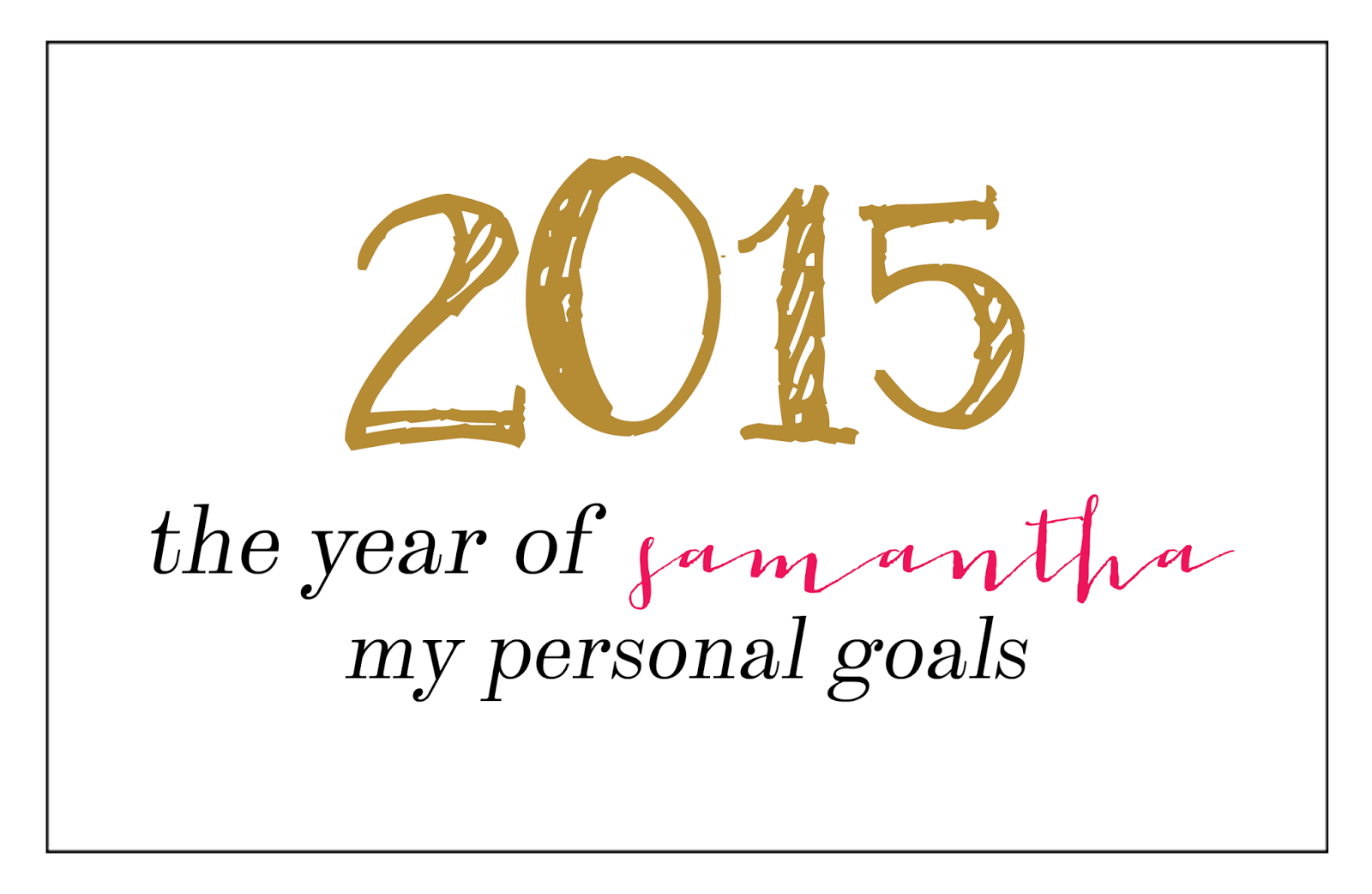 of life and style goals for 2015 personal these are goals that are going to help me become a better person and really help me become the person i absolutely know i can be 2015 is the year about me