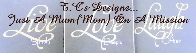 T.C's Designs........   Just a Mum(Mom) on a Mission!