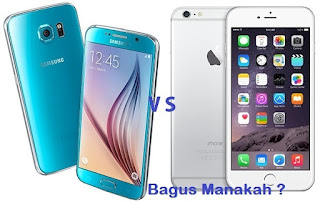 Antara iPhone 6 dan Samsung Galaxy S6, Bagus Manakah?