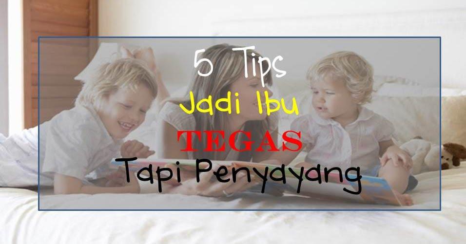 5 tips jadi ibu yang tegas tapi penyayang