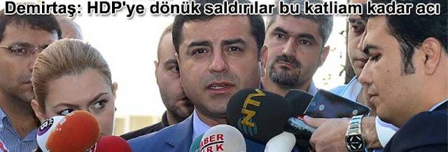 Selahattin Demirtas: HDP'ye donuk saldirilar bu katliam kadar acı Suruc katliami