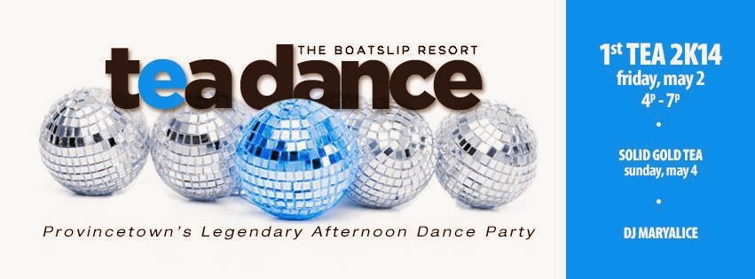 Provincetown BoatSlip  First Tea Dance May 2, 2014 4-7pm with @DJMaryAlice