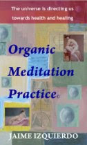 ORGANIC MEDITATION PRACTICE, Reclaiming our organic identity.
