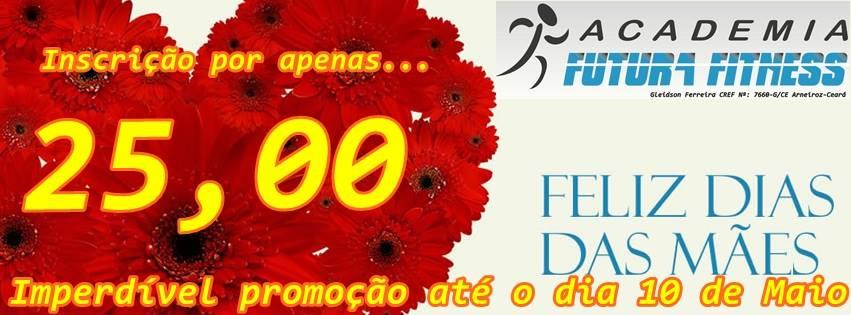 Promoção da Academia Futura Fitness - Arneiroz-CE. (88) 99913-3129 ou 99687-6277