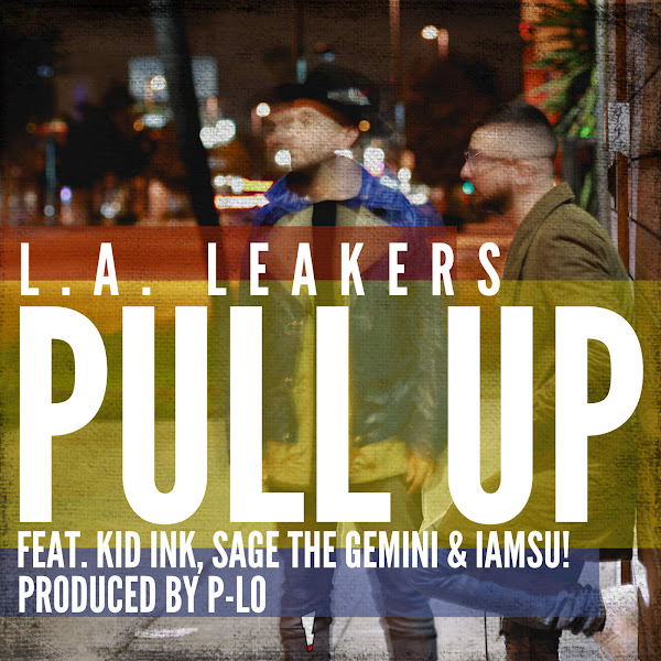 L.A. Leakers - Pull Up (feat. Kid Ink, Sage the Gemini & Iamsu!) - Single Cover