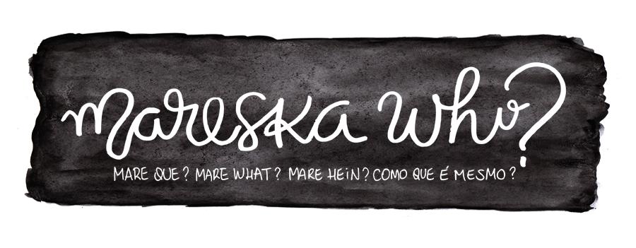 Mareska who?