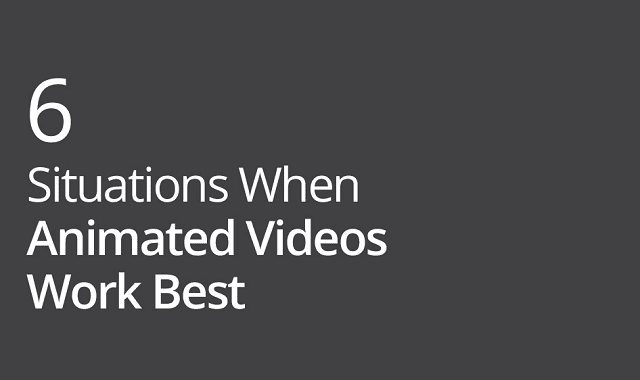 6 Situations When Animated Videos Work Best