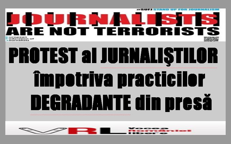 PROTEST al JURNALIŞTILOR          împotriva practicilor         DEGRADANTE din presă