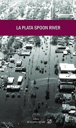 LA PLATA SPOON RIVER Antología sobre la inundación