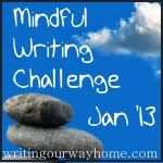 Mindful Writing Challenge January 2013