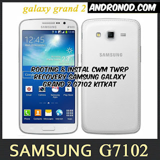 Cara Root dan Instal Cwm Twrp Recovery Samsung Galaxy Grand 2 G7102 Kitkat