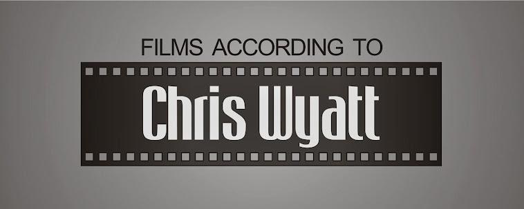 Films According to Chris Wyatt