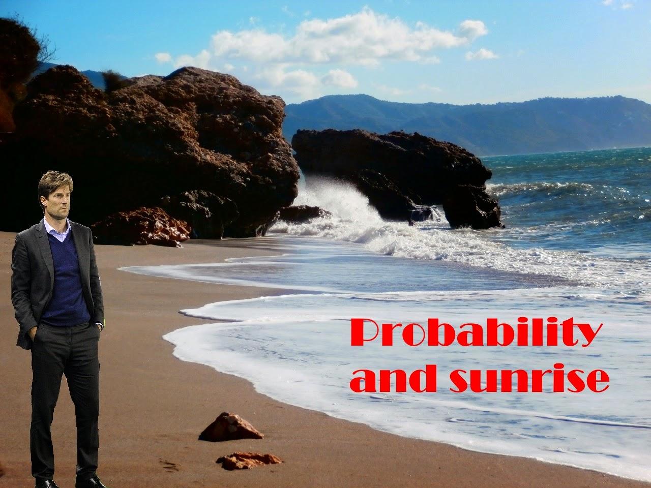 Probability and sunrise.