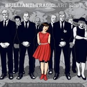 Art Brut - Brilliant! Tragic!
