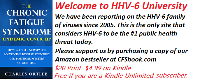 Welcome to HHV-6 University, the #1 source of news on the CFS, AIDS & Alzheimer's virus