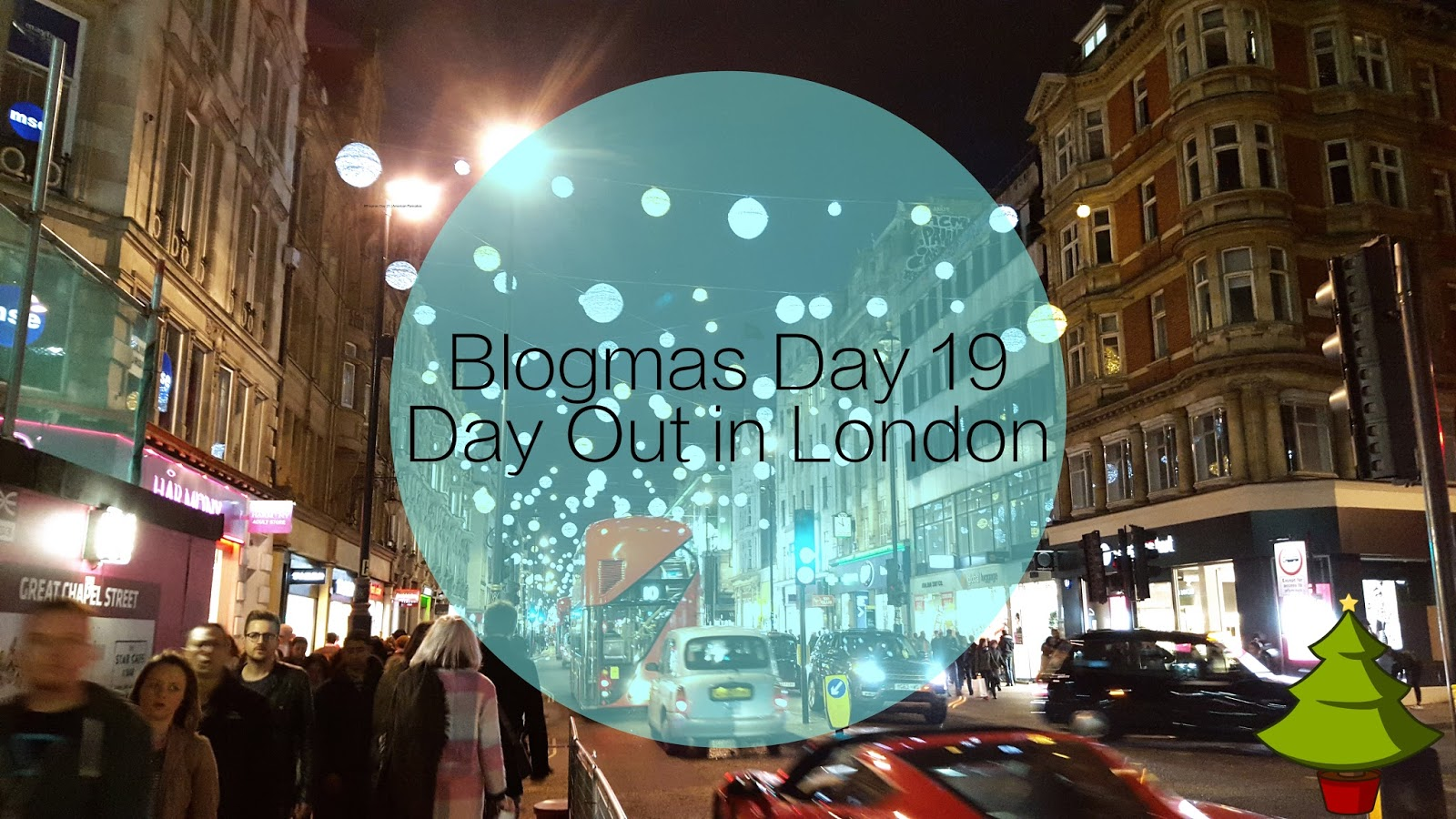 #Blogmas Day 19 | Day Out in London