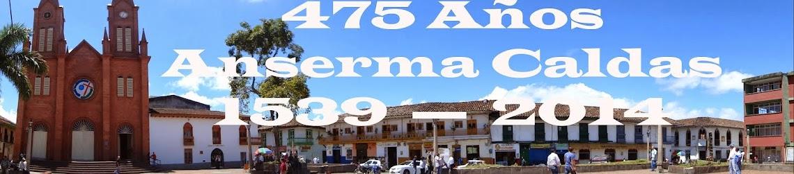 475 Años - ANSERMA CALDAS  COLOMBIA