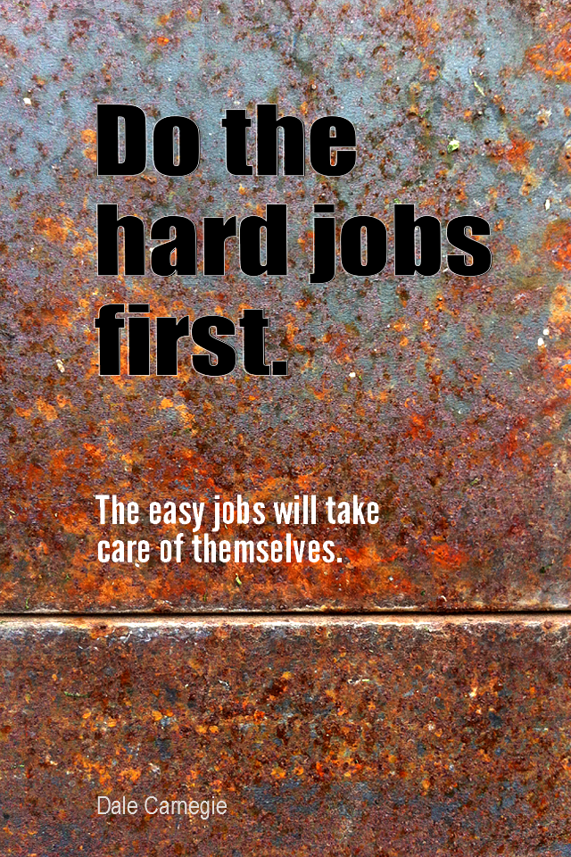 visual quote - image quotation for Priorities - Do the hard jobs first. The easy jobs will take care of themselves. - Dale Carnegie