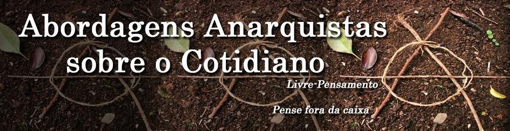 Conheça o site Abordagens Anarquistas sobre o Cotidiano - Clique aqui