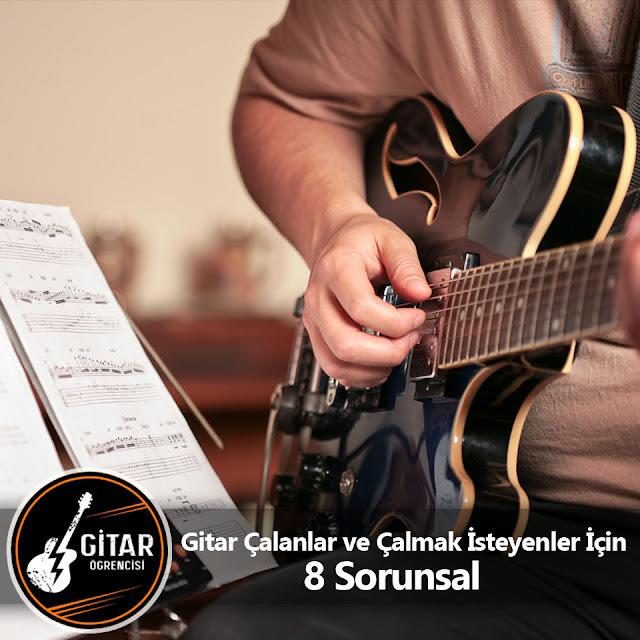 Gitar Çalanlar ve Çalmak İsteyenler İçin 8 Sorunsal