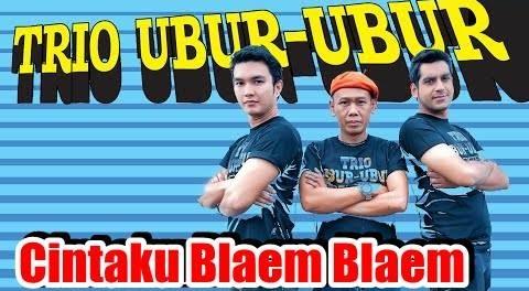 Trio Ubur Ubur - Cintaku Blaem Blaem