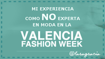 LARA GRACIA- NO EXPERTA MODA VALENCIA FASHION WEEK