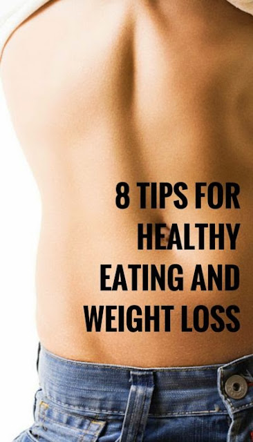8 Tips For Healthy Eating and Weight Loss