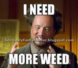 I need more weed