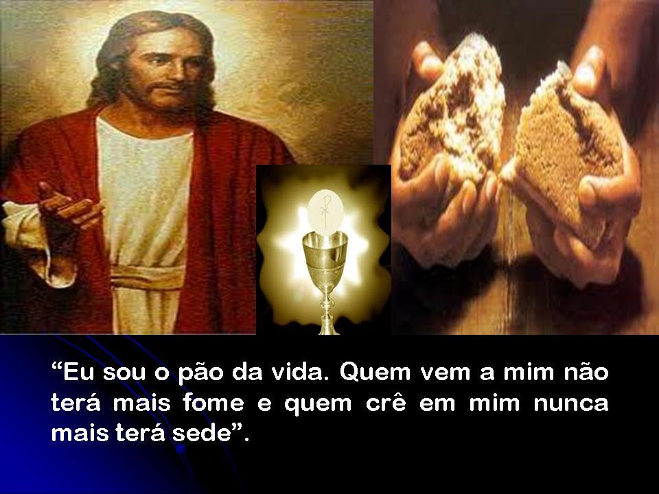 """Resultado de imagem para Eu sou o pão da vida. Quem vem a mim não terá mais fome e quem crê em mim nunca mais terá sede""""."""