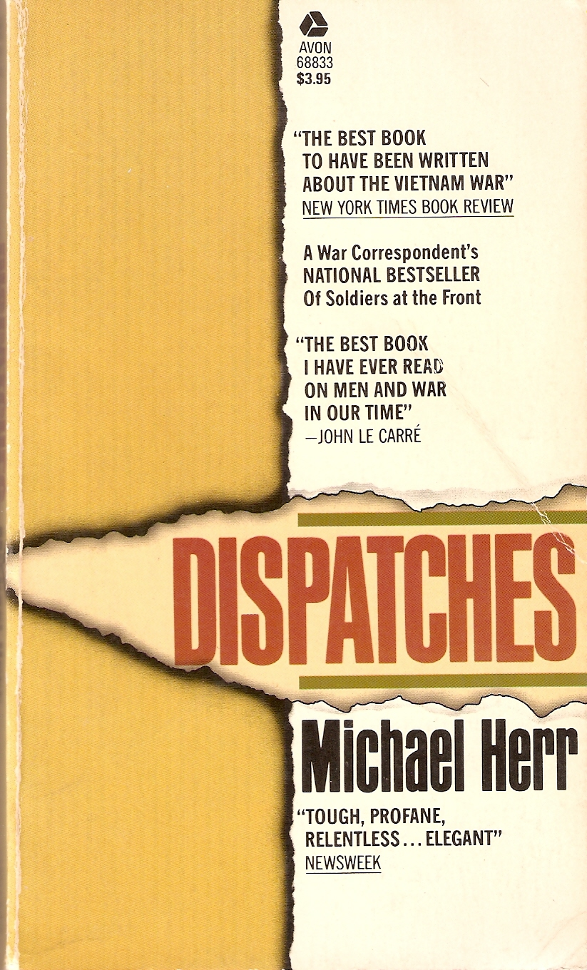 michael herr dispatches A compelling sense of urgency and a unique voice make michael herr's vietnam  memoir the definitive account of war in our time.
