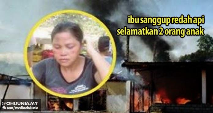 Berkorban apa saja, ibu sanggup meluru redah api selamatkan 2 anak