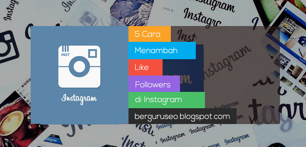 5 Cara Menambah Followers Dan Like Di Instagram