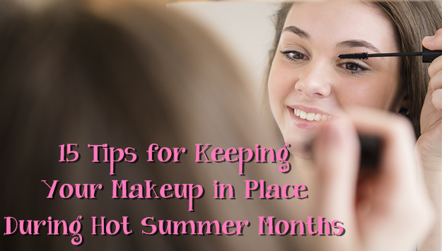 15 Tips for Keeping Your Makeup in Place During Hot Summer Months