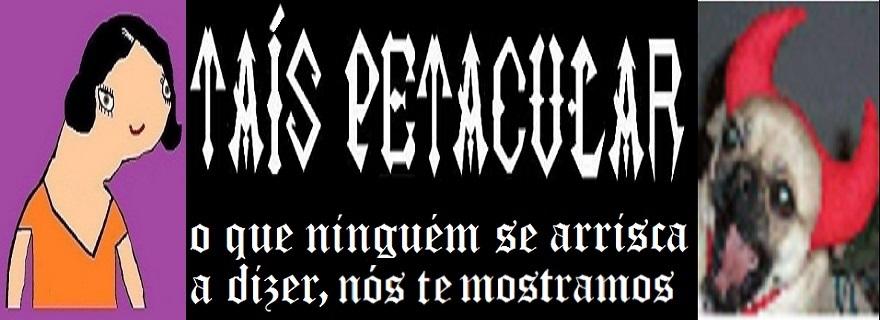 Taís Petacular