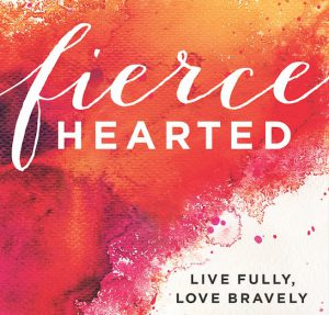 Be Fiercehearted