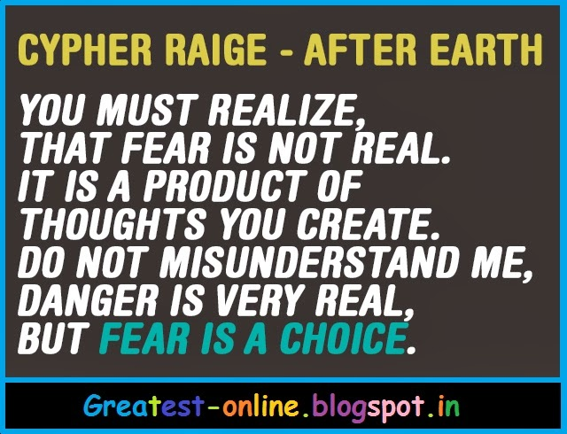 Fear Is Not Real It's Thoughts You Create. After Earth By Cypher Raige Quote