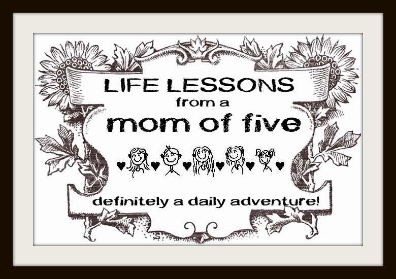 Life Lessons - from a mom of five